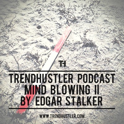 Trend Hustler Podcast Edgar Stalker 171 Mind Blowing Ii